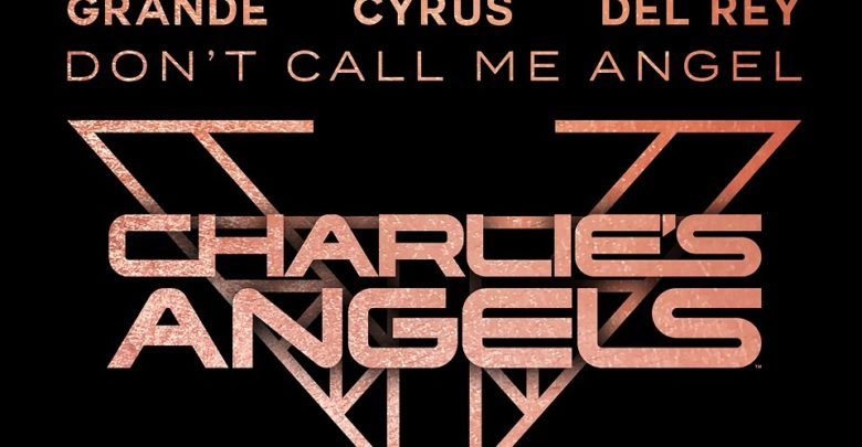 Photo of Ariana Grande, Lana Del Rey, & Miley Cyrus – Don't Call Me Angel (Charlie's Angels)