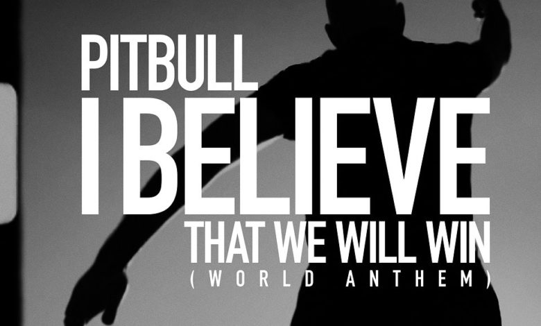 Photo of Pitbull – I Believe That We Will Win (World Anthem)