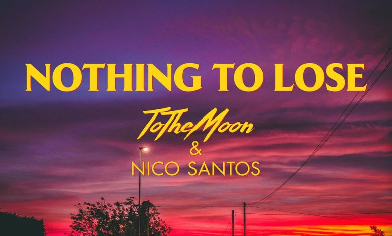 Photo of ToTheMoon & Nico Santos – Nothing To Lose